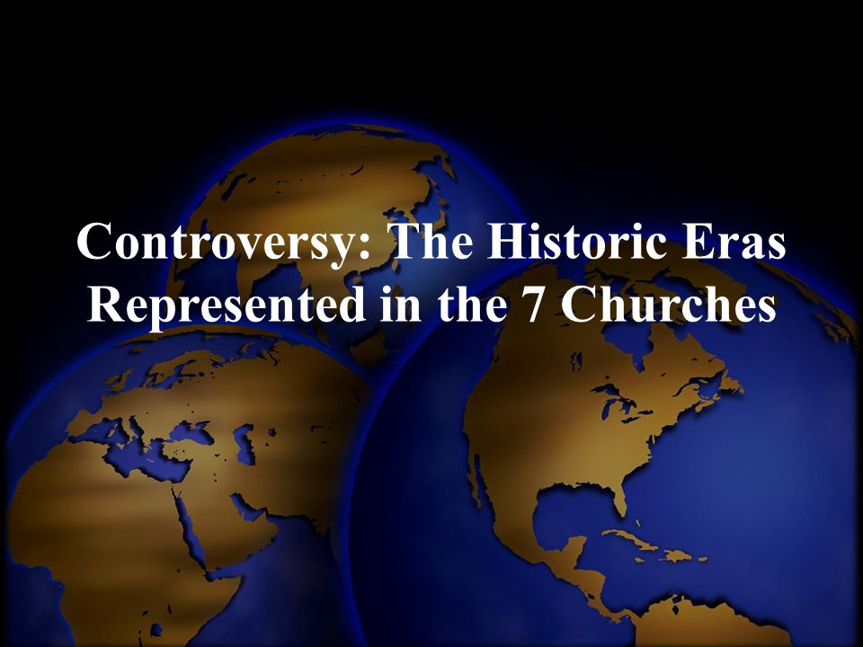 Controversy: The Historic Eras Represented in the 7 Churches