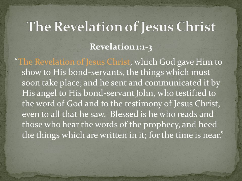 "Revelation 1:1-3 ""The Revelation of Jesus Christ, which God gave Him to show to His bond-servants, the things which must soon take place; and he sent"