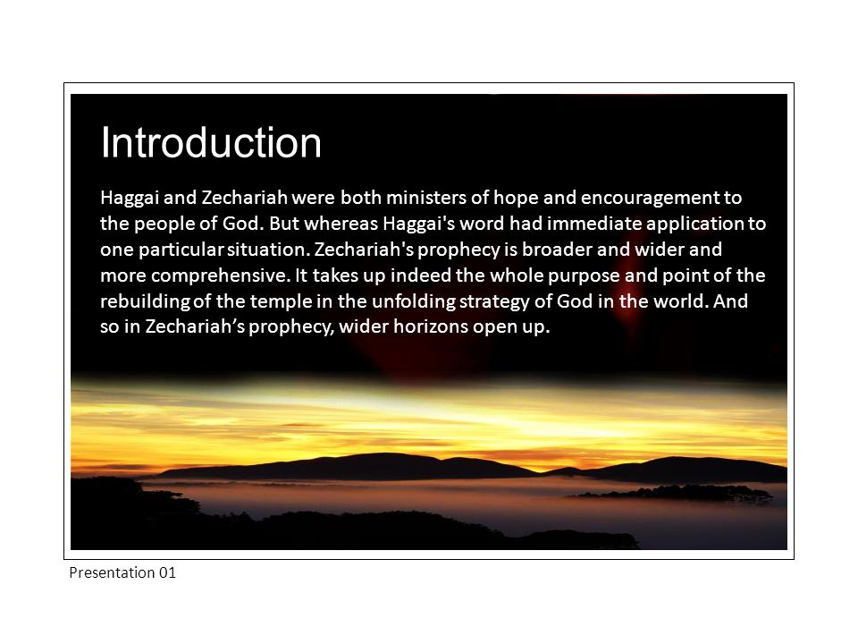 Presentation 01 Introduction Haggai and Zechariah were both ministers of hope and encouragement to the people of God.