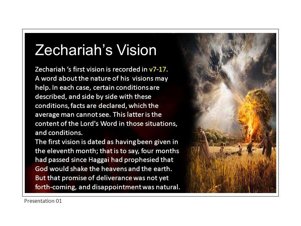 Presentation 01 Zechariah's Vision Zechariah 's first vision is recorded in v7-17.