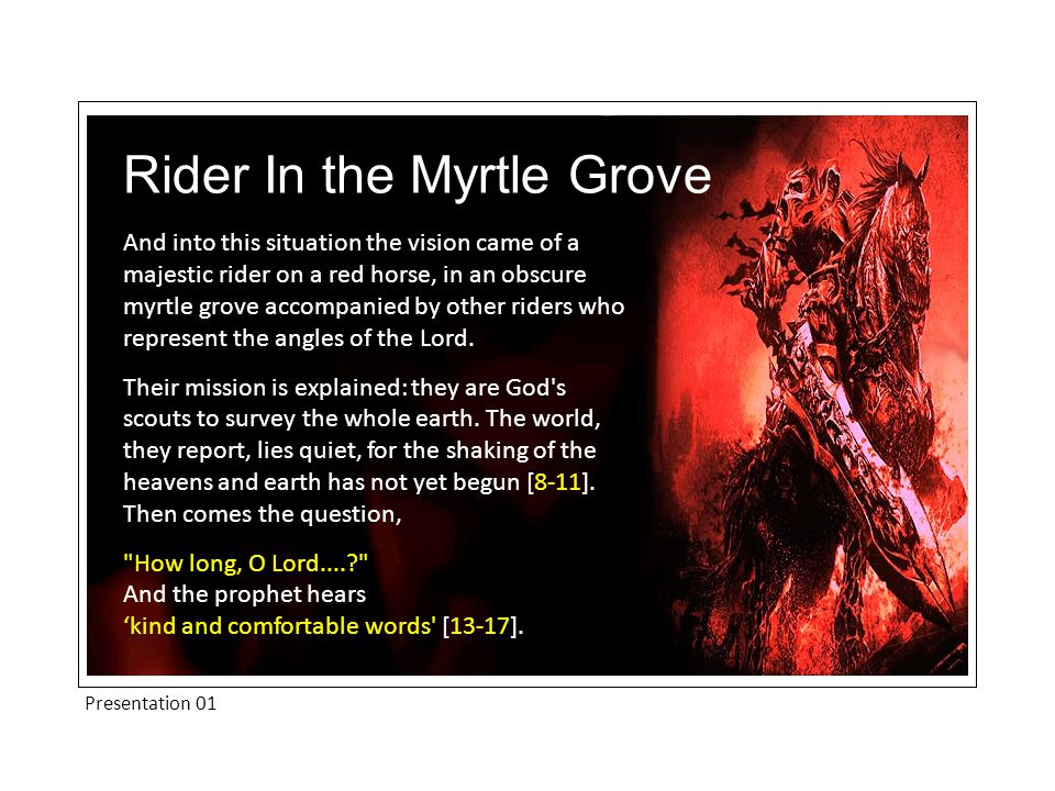 Presentation 01 Rider In the Myrtle Grove And into this situation the vision came of a majestic rider on a red horse, in an obscure myrtle grove accompanied by other riders who represent the angles of the Lord.