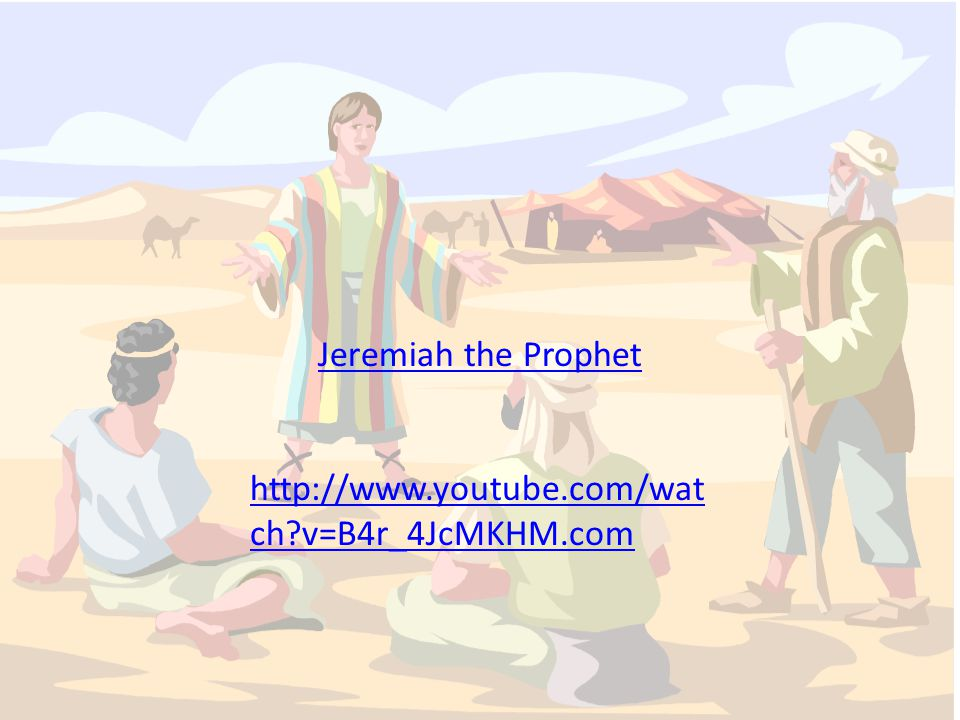 Jeremiah the Prophet http://www.youtube.com/wat ch?v=B4r_4JcMKHM.com