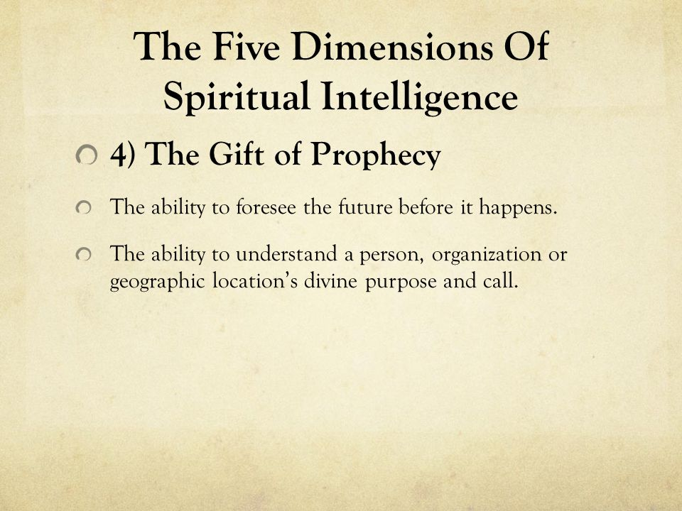 The Five Dimensions Of Spiritual Intelligence 4) The Gift of Prophecy The ability to foresee the future before it happens.