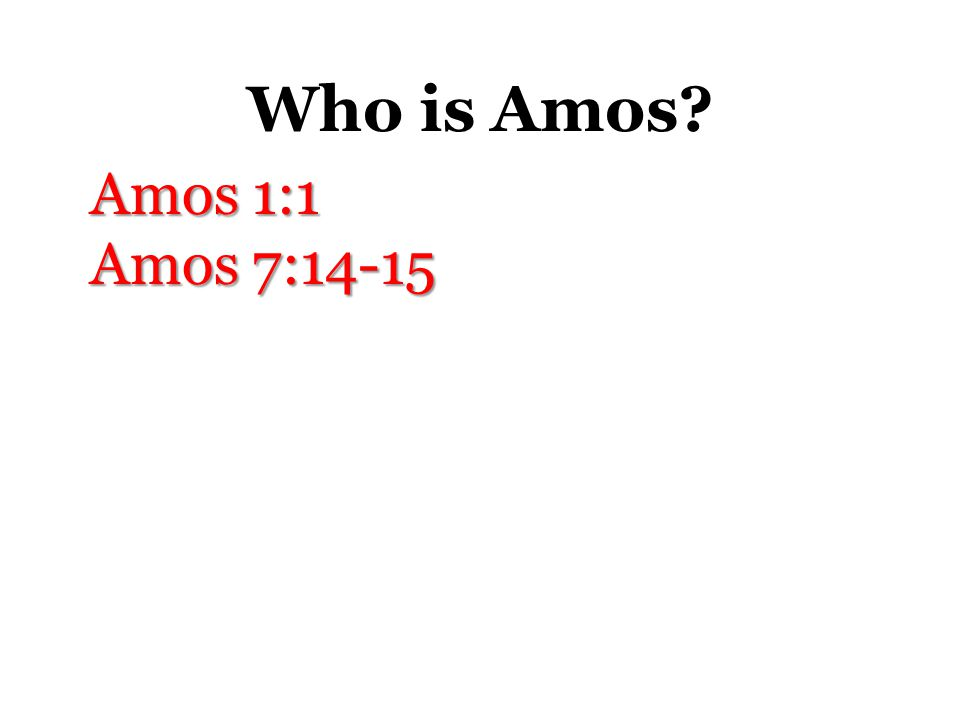 """Who is Amos? What does """"Amos"""" mean? """"Burden."""" When did Amos prophecy? He was contemporary with Jonah & Isaiah. He prophesied during the reign of king"""