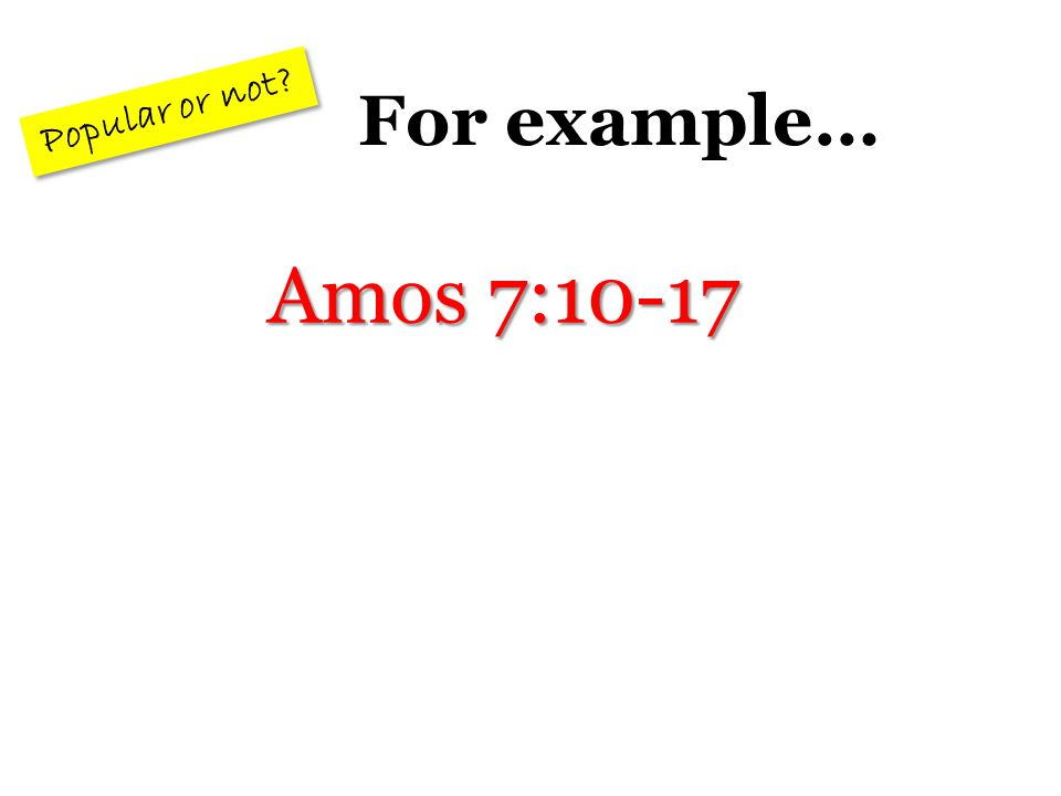 Sometimes prophets' messages are not popular. As a result… Amos 2:11-12; 5:10