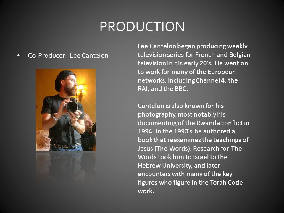 PRODUCTION Co-Producer: Lee Cantelon Lee Cantelon began producing weekly television series for French and Belgian television in his early 20 s.
