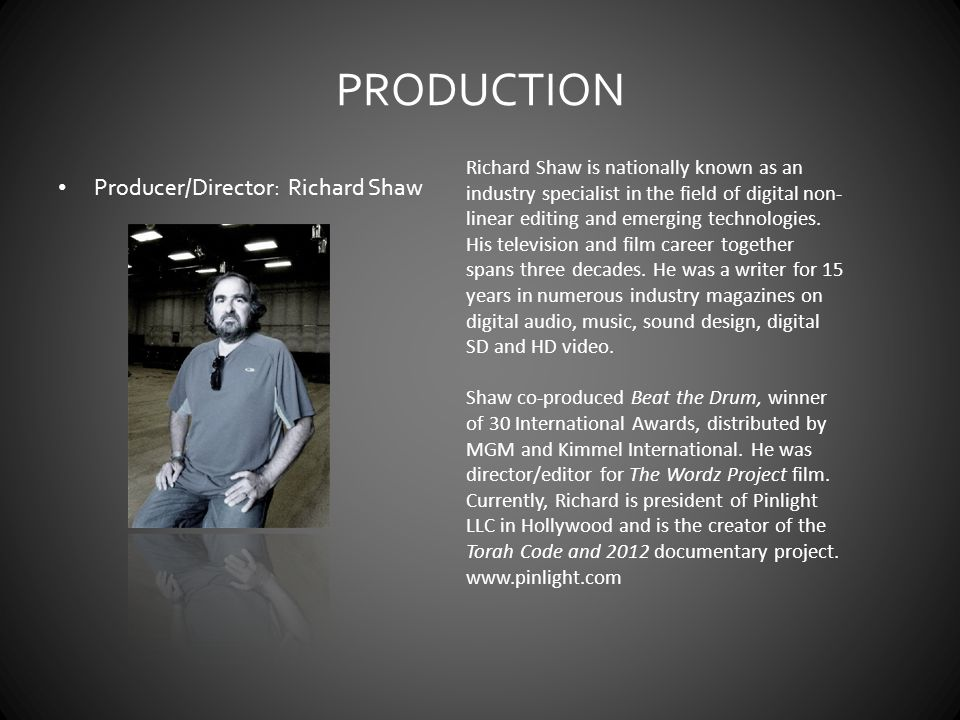 PRODUCTION Producer/Director: Richard Shaw Richard Shaw is nationally known as an industry specialist in the field of digital non- linear editing and emerging technologies.