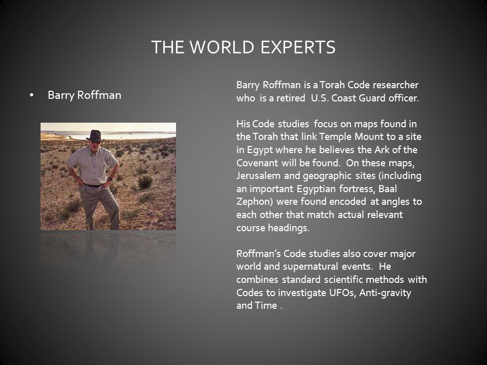 THE WORLD EXPERTS Barry Roffman Barry Roffman is a Torah Code researcher who is a retired U.S.