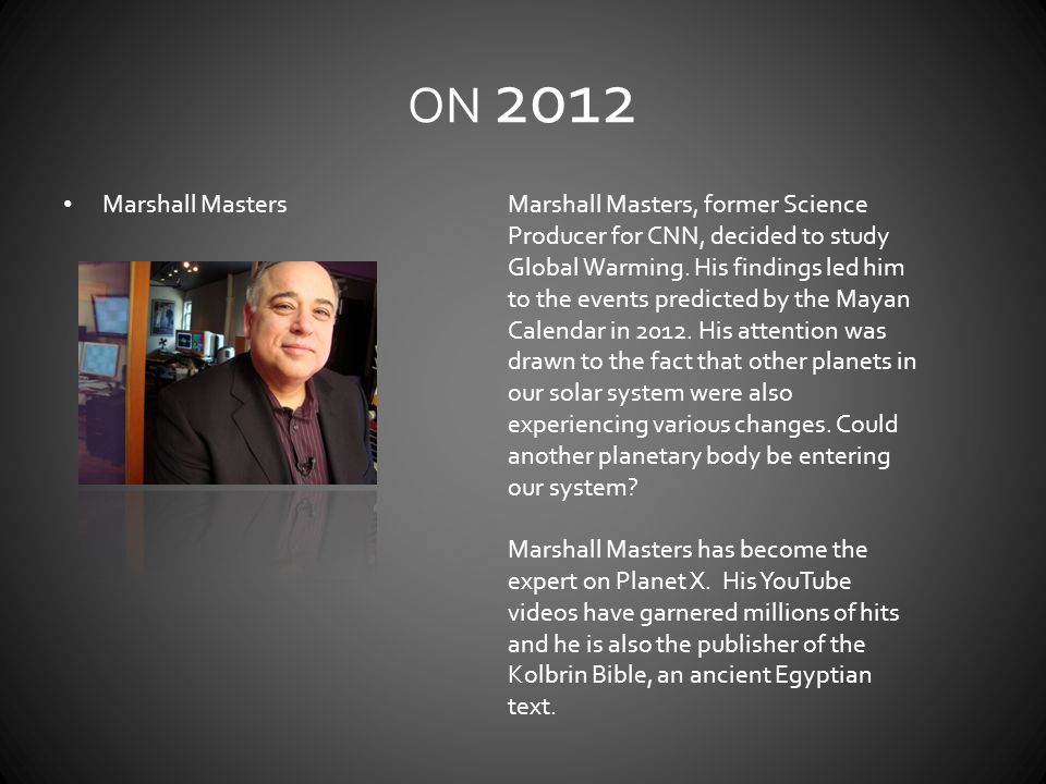 ON 2012 Marshall MastersMarshall Masters, former Science Producer for CNN, decided to study Global Warming. His findings led him to the events predict