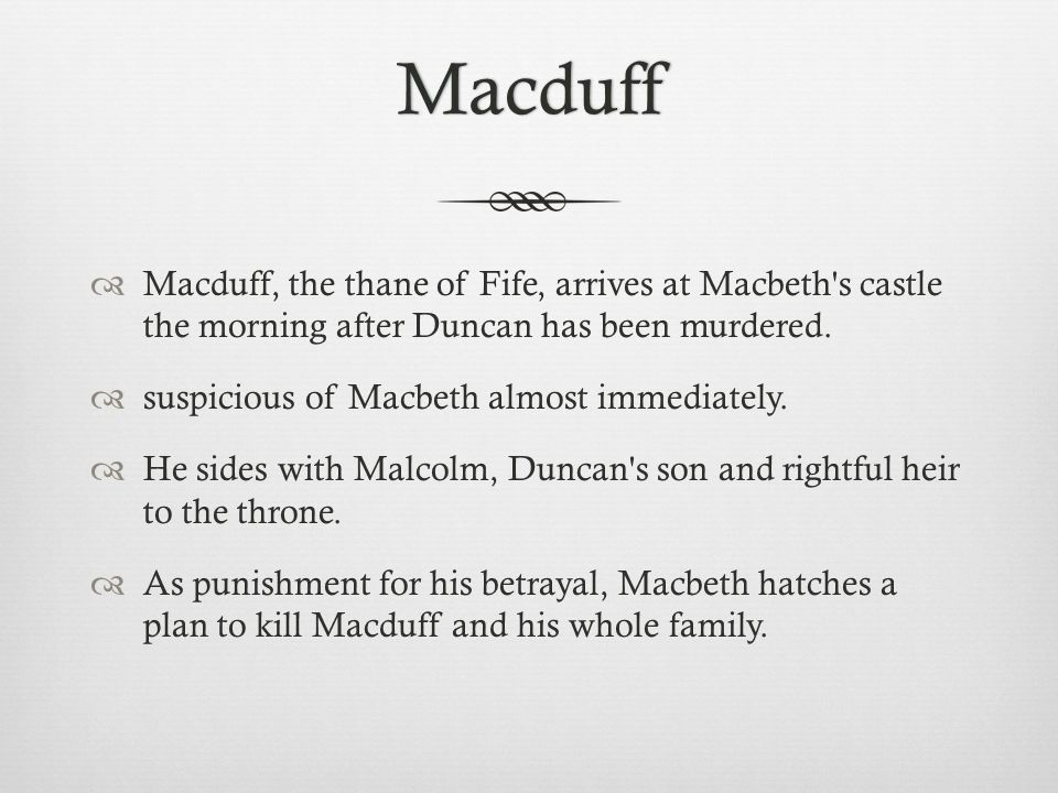 Macduff  Macduff, the thane of Fife, arrives at Macbeth s castle the morning after Duncan has been murdered.