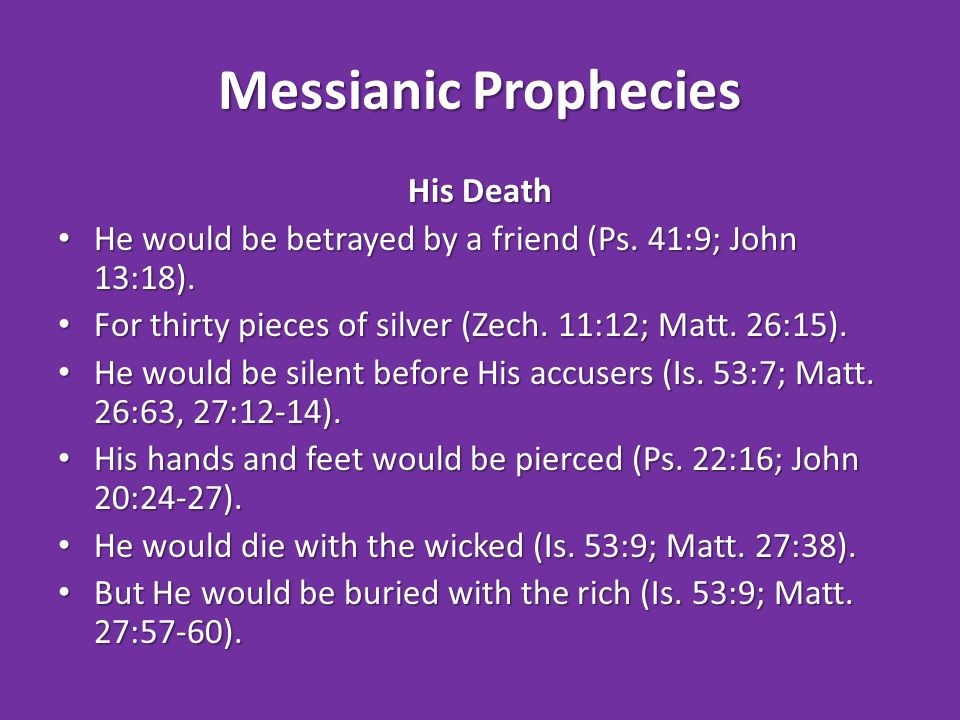 Messianic Prophecies His Death He would be betrayed by a friend (Ps.