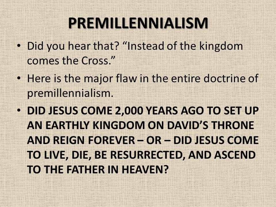 PREMILLENNIALISM Did you hear that.