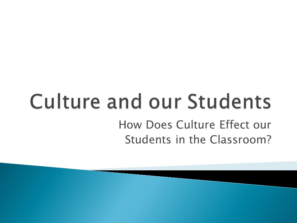 How Does Culture Effect our Students in the Classroom