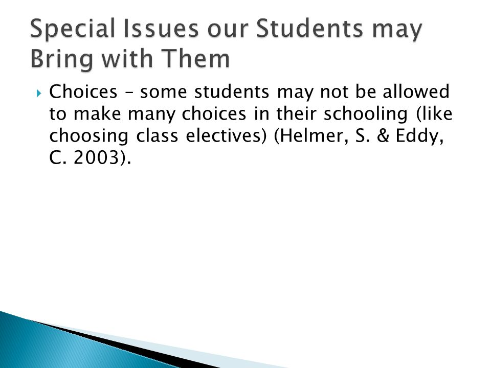 Choices – some students may not be allowed to make many choices in their schooling (like choosing class electives) (Helmer, S.