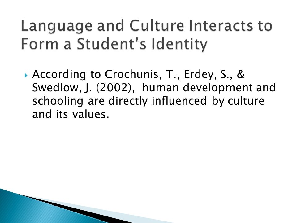  According to Crochunis, T., Erdey, S., & Swedlow, J. (2002), human development and schooling are directly influenced by culture and its values.