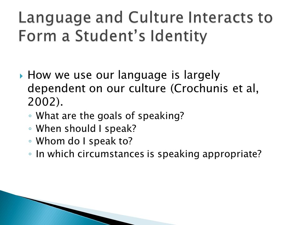  How we use our language is largely dependent on our culture (Crochunis et al, 2002).