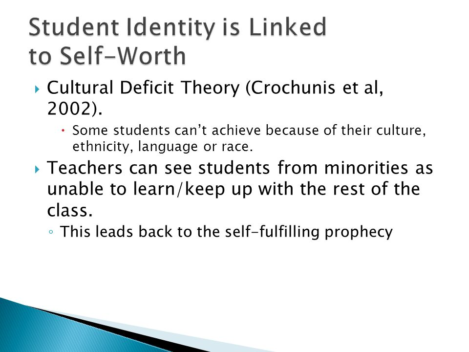  Cultural Deficit Theory (Crochunis et al, 2002).  Some students can't achieve because of their culture, ethnicity, language or race.  Teachers can