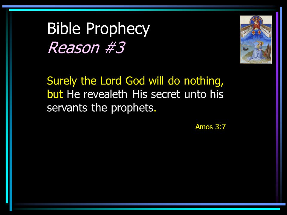 Bible Prophecy Reason #3 Surely the Lord God will do nothing, but He revealeth His secret unto his servants the prophets.