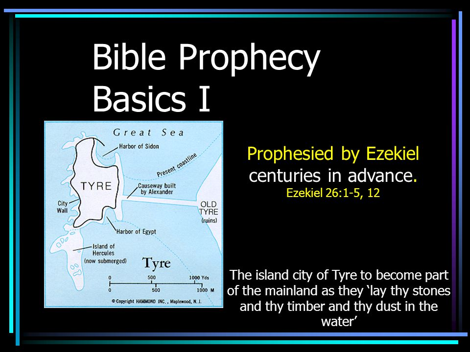 Bible Prophecy Basics I The island city of Tyre to become part of the mainland as they 'lay thy stones and thy timber and thy dust in the water' Prophesied by Ezekiel centuries in advance.