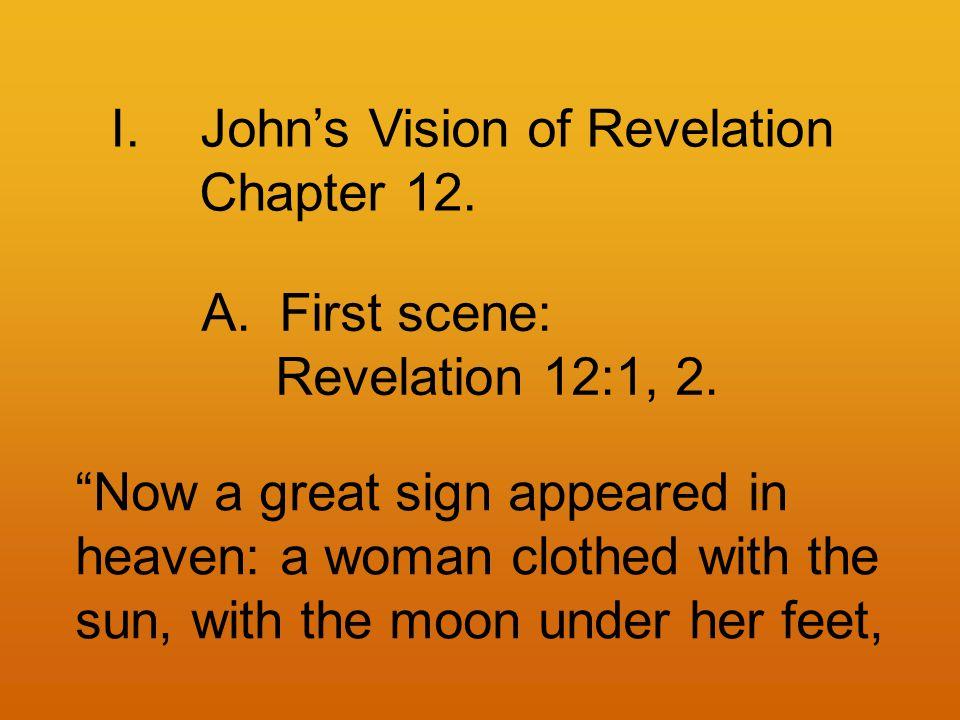 I.John's Vision of Revelation Chapter 12. A.First scene: Revelation 12:1, 2.