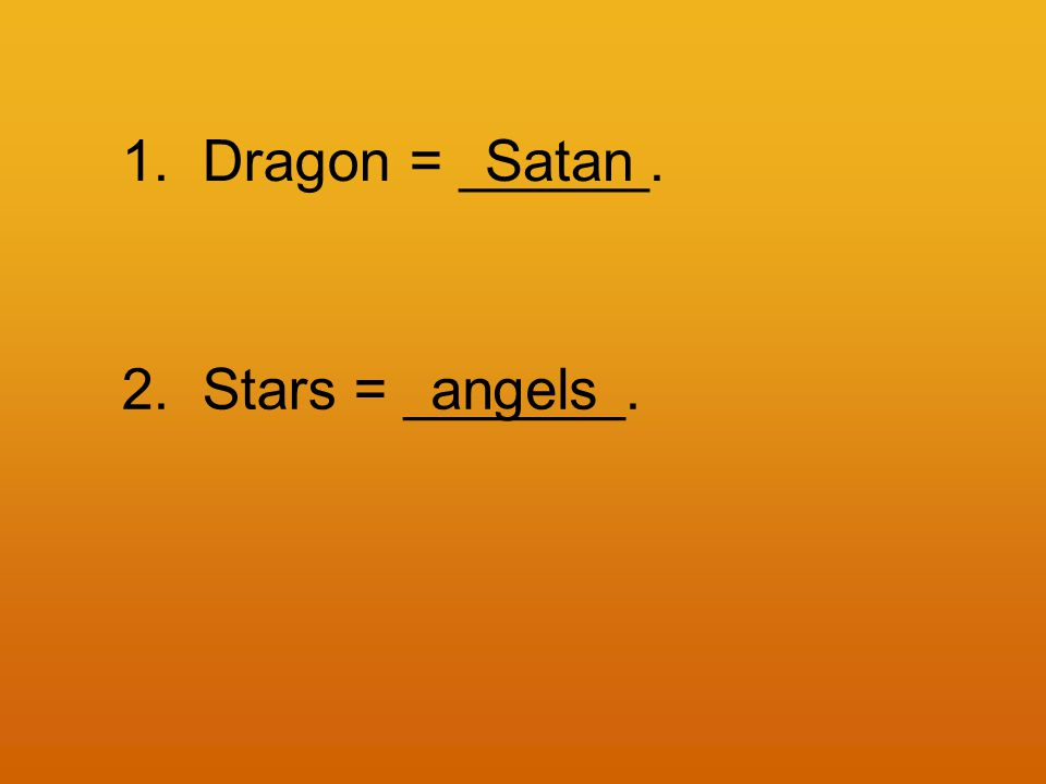 1. Dragon = ______.Satan 2. Stars = _______.angels