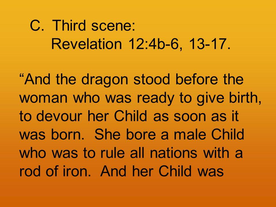 C.Third scene: Revelation 12:4b-6, 13-17.