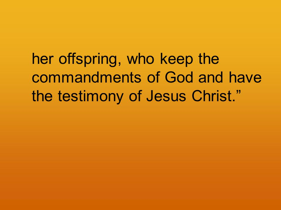 her offspring, who keep the commandments of God and have the testimony of Jesus Christ.