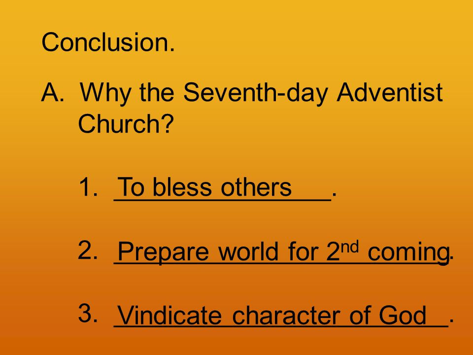 Conclusion. A.Why the Seventh-day Adventist Church.