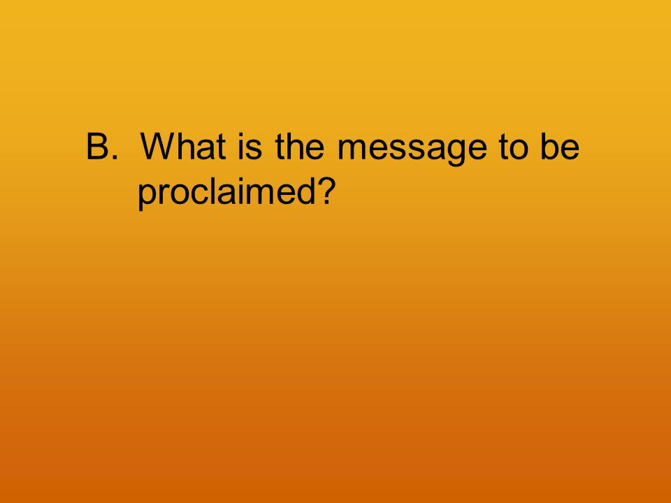 B.What is the message to be proclaimed?