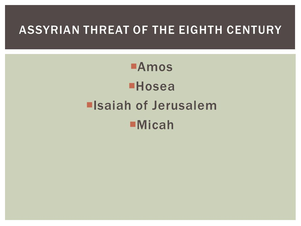  Amos  Hosea  Isaiah of Jerusalem  Micah ASSYRIAN THREAT OF THE EIGHTH CENTURY