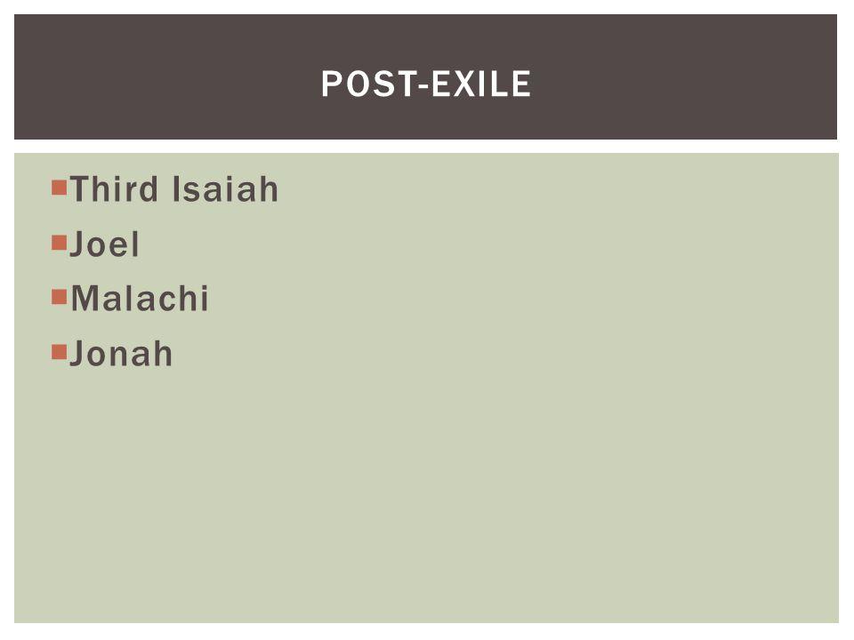  Third Isaiah  Joel  Malachi  Jonah POST-EXILE