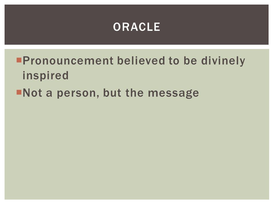  Pronouncement believed to be divinely inspired  Not a person, but the message ORACLE