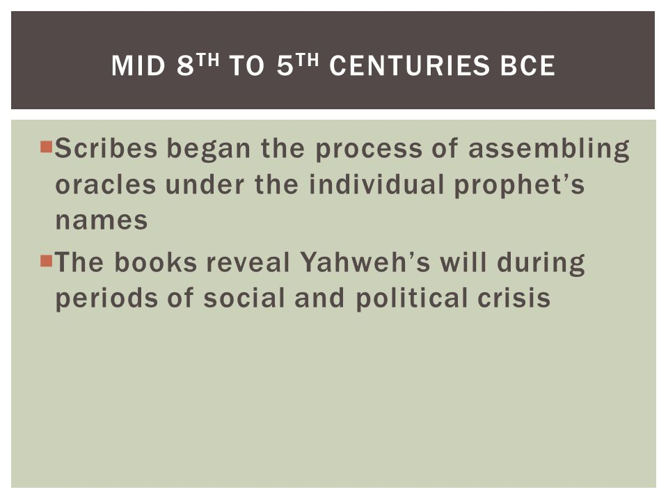  Scribes began the process of assembling oracles under the individual prophet's names  The books reveal Yahweh's will during periods of social and p