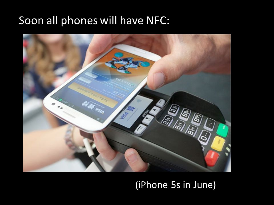 Soon all phones will have NFC: (iPhone 5s in June)