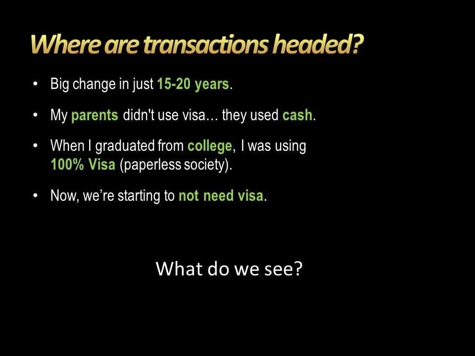 Big change in just 15-20 years. My parents didn t use visa… they used cash.