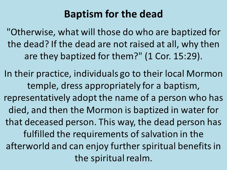 Otherwise, what will those do who are baptized for the dead.