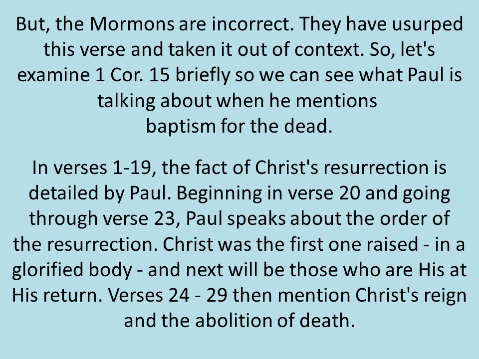 But, the Mormons are incorrect. They have usurped this verse and taken it out of context.