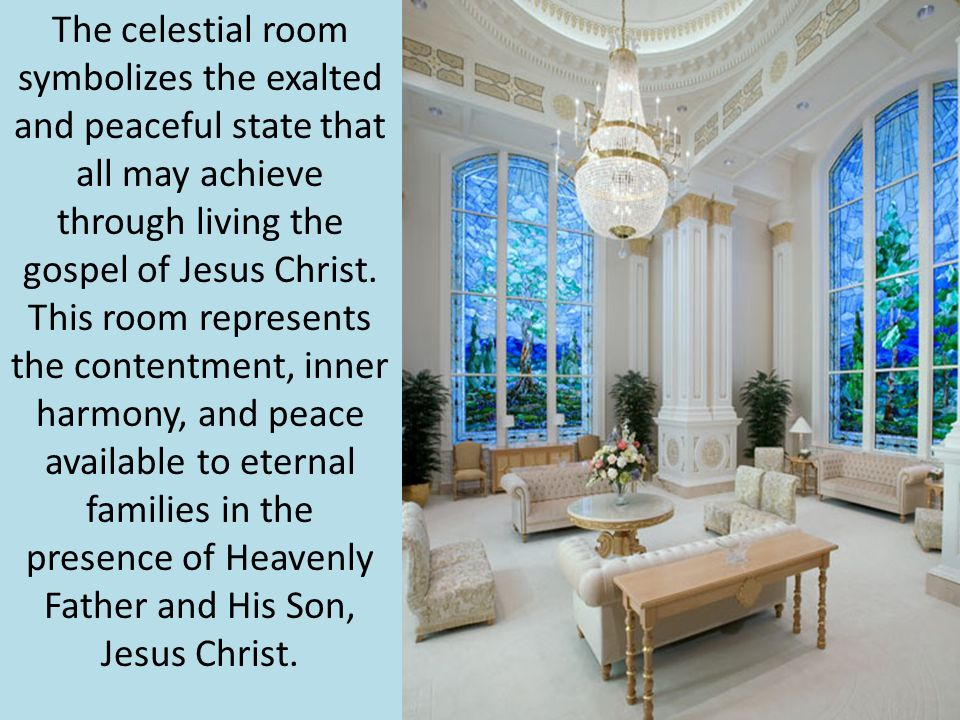 The celestial room symbolizes the exalted and peaceful state that all may achieve through living the gospel of Jesus Christ.