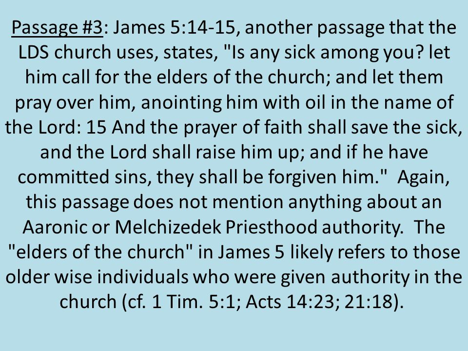 Passage #3: James 5:14-15, another passage that the LDS church uses, states, Is any sick among you.