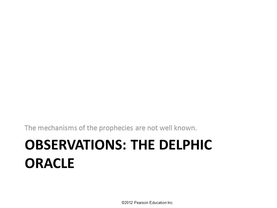 OBSERVATIONS: THE DELPHIC ORACLE The mechanisms of the prophecies are not well known.