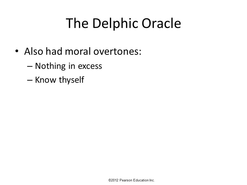 The Delphic Oracle Also had moral overtones: – Nothing in excess – Know thyself ©2012 Pearson Education Inc.