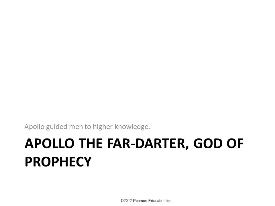 APOLLO THE FAR-DARTER, GOD OF PROPHECY Apollo guided men to higher knowledge.