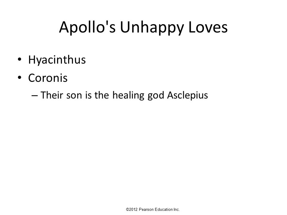 Apollo s Unhappy Loves Hyacinthus Coronis – Their son is the healing god Asclepius ©2012 Pearson Education Inc.