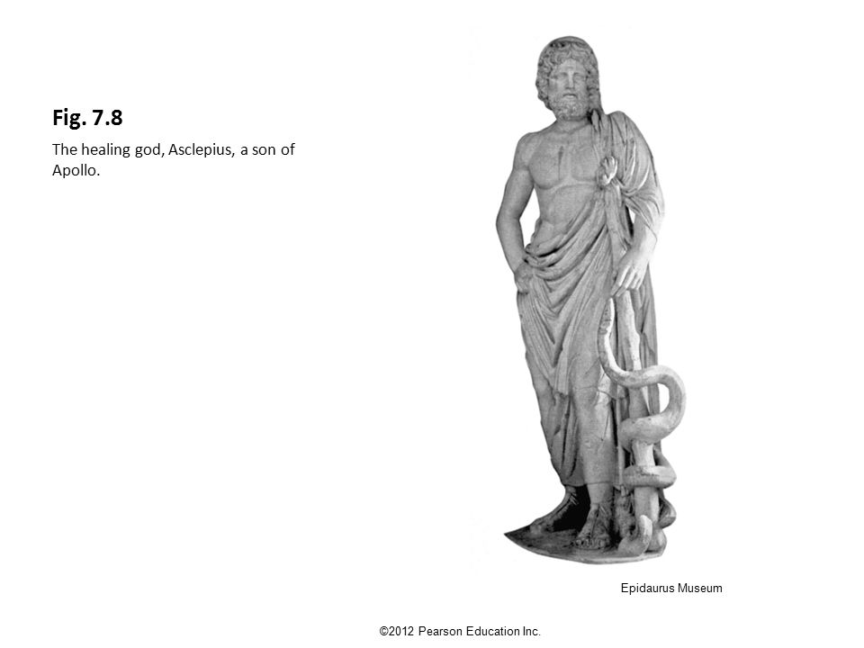 Fig. 7.8 The healing god, Asclepius, a son of Apollo. ©2012 Pearson Education Inc. Epidaurus Museum