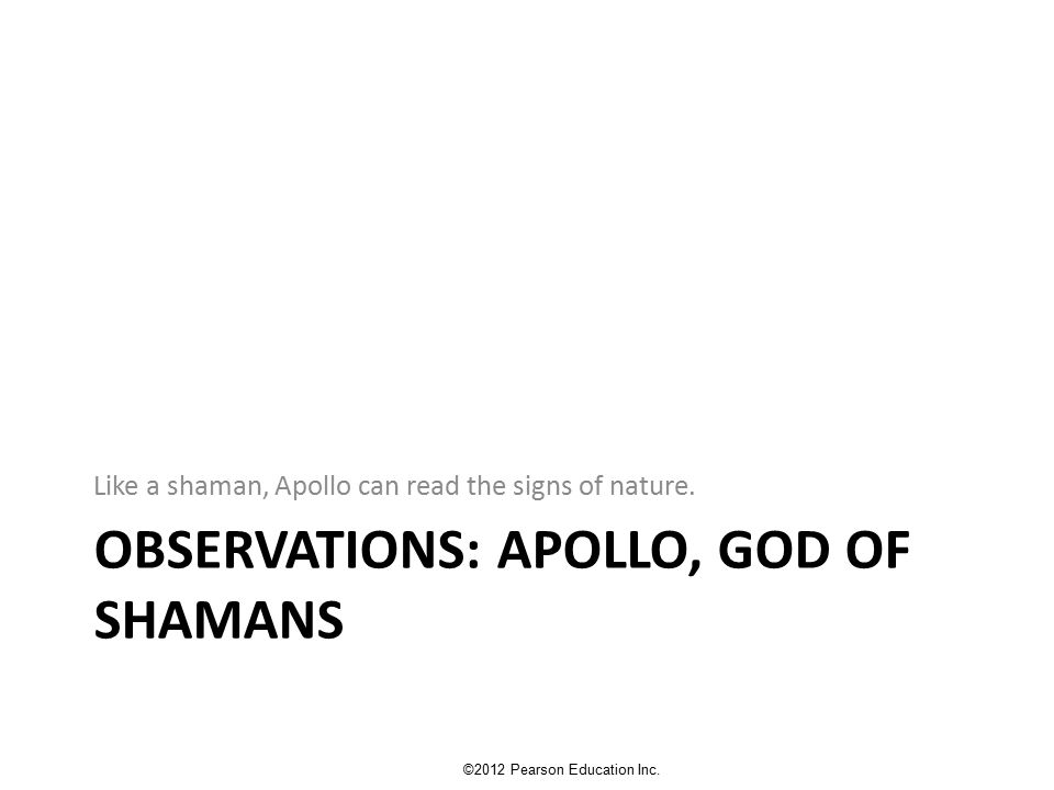 OBSERVATIONS: APOLLO, GOD OF SHAMANS Like a shaman, Apollo can read the signs of nature.