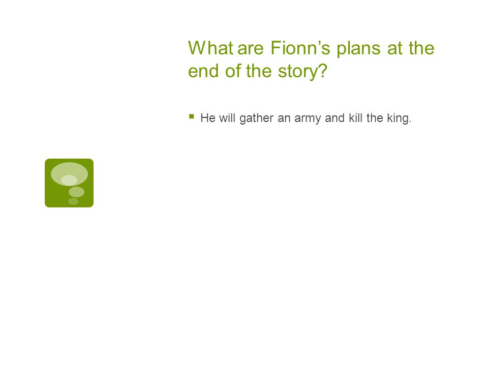 What are Fionn's plans at the end of the story?  He will gather an army and kill the king.