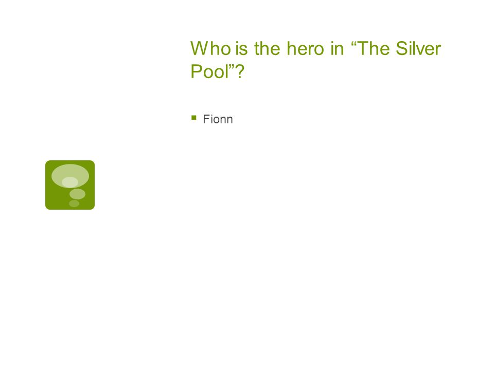 Who is the hero in The Silver Pool ?  Fionn