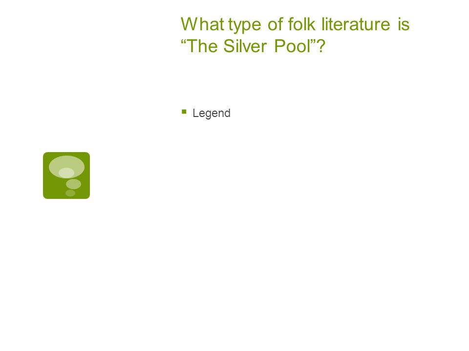 What type of folk literature is The Silver Pool ?  Legend