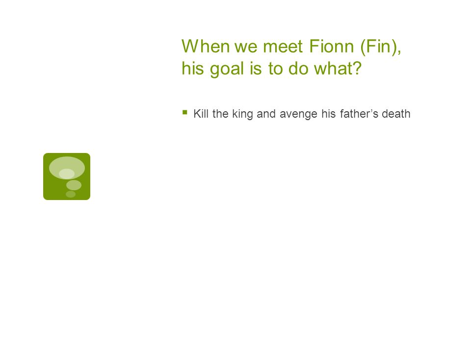 When we meet Fionn (Fin), his goal is to do what?  Kill the king and avenge his father's death