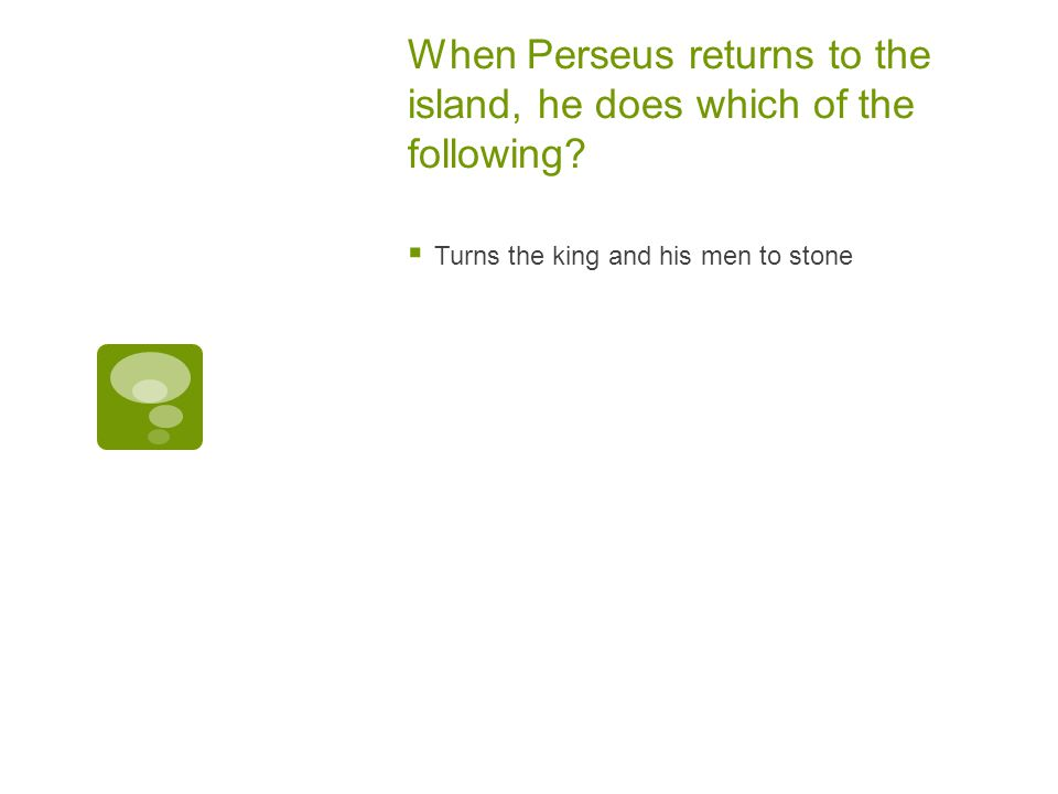 When Perseus returns to the island, he does which of the following.